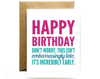 Funny Belated Birthday - Happy Birthday Card - Not late, Incredibly early