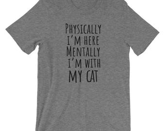 Cat Shirt - Physically I'm Here Mentally I'm with My Cat Short-Sleeve T-Shirt for Kitten loving men and women.