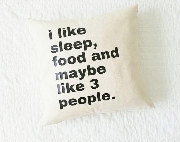 I Like Sleep, Food and Maybe Like 3 People Pillow - Home Decor, Gift for Her, Grad Gift, Funny, Cushion Cover, Introvert