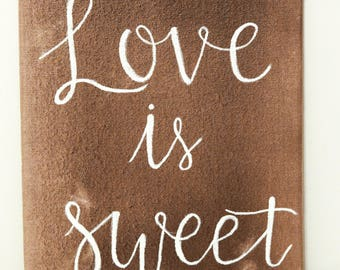 Love is Sweet hand painted and hand lettered rustic canvas, artwork, sign
