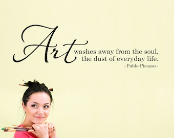 Art washes away from the Soul the dust of everyday Life Decal - Artist Quote - Pablo Picasso Quote - Art Quote - Craft Room Wall Sticker