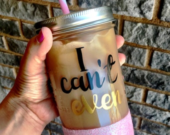 Custom Mason Jar, I Cant Even, Glitter Mason Jar, Glitter Mug, Glitter Tumbler, Funny Mug, cant adult today, personalized mug