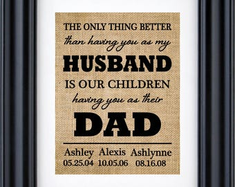 Father's day gift from Wife- The only thing better than having you as my husband is our children having you as their dad,  Burlap print- 5U