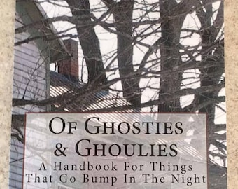 Of Ghosties & Ghoulies ~ A Handbook For Things That Go Bump In The Night   ~ Signed By The Author~