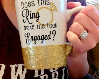 Does This Ring Make Me Look Engaged, Engagement Mug