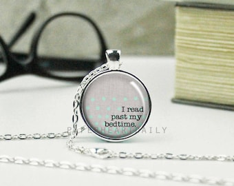 I Read Past my Bedtime - Book Jewelry - Book Quote Necklace - Bookworm for Her - Reading Pendant -  (B5991)