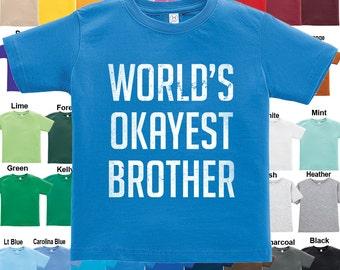 World's Okayest Brother T-Shirt - Boys / Girls / Infant / Toddler / Youth sizes