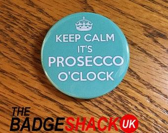 Keep Calm it's Prosecco o'clock   pin badge or fridge magnet (3.8cm diameter)
