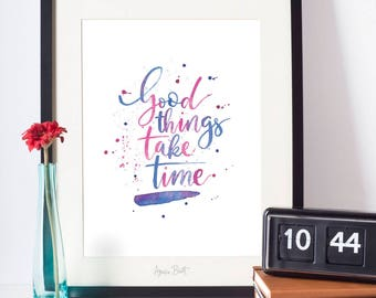 Good Things Take Time - Watercolour Hand-lettered Quote
