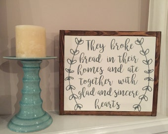 They Broke Bread in their Homes and Ate Together with Glad and Sincere Hearts - Acts 2:46 - Wood Sign