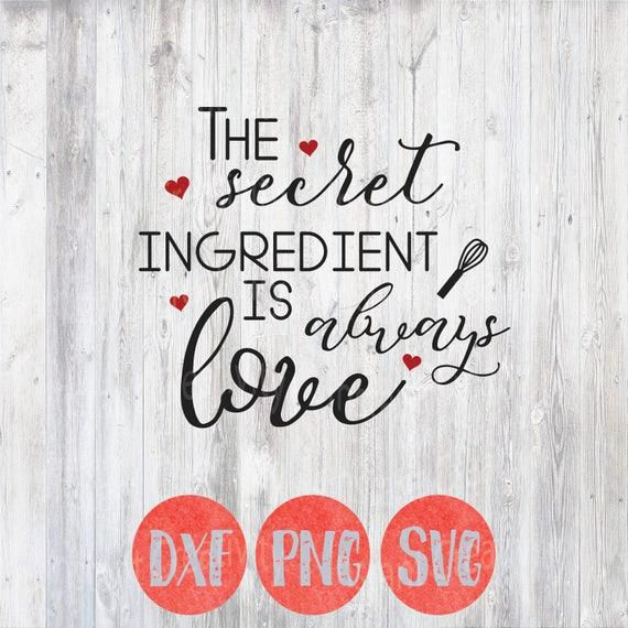 Kitchen Svg Kitchen Quotes Secret Ingredient Is Always Love