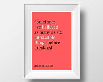 Alice in Wonderland, Sometimes I've believed As Many As Six Impossible Things Before Breakfast, Literary Quote, Lewis Carroll Quote, Digital