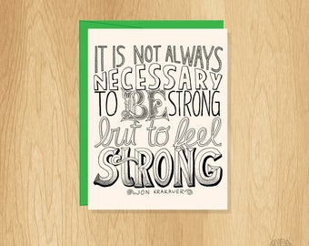 Hand Lettered Feel Strong Card, Be Strong Card, Jon Krakauer Quote Card, Motivational Card, Inspirational Card