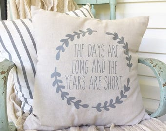 Days Are Long/ Years Are Short/ Kids/ Family/ Mom Life/ Farmhouse Pillow/ Farmhouse/ Magnolia/ Mothers Day Gift/ Throw Pillow/ Pillow Cover
