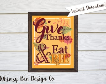 Thanksgiving Printable, Gives Thanks and Eat Pie, Thanksgiving Sign, Autumn Decor, Instant Download, Thanksgiving Art, 8x10, Fall Printable