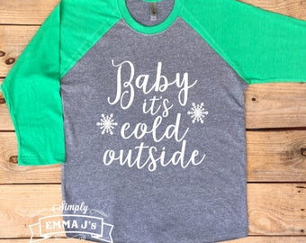 Baby it's cold outside, women's shirt, Christmas shirt, Christmas, winter shirt, gift idea