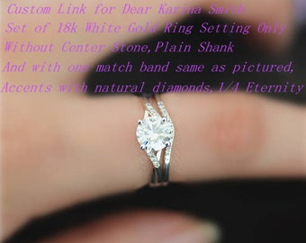 Custom Link for Dear Karina Smith-Set of 18k White Gold Ring Setting Only,without Center Stone,Plain Shank,and Match Band sames as pictured
