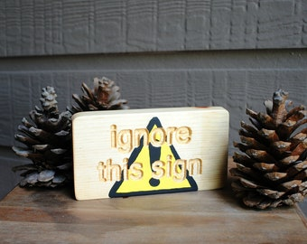Ignore this sign Carved Wood Funny Sign - Reclaimed Wood