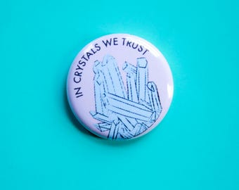 In Crystals We Trust One Inch Button