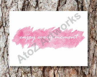 Enjoy Every Moment Pink Watercolour