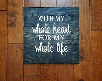 With My Whole Heart For My Whole Life - Wood Sign - Anniversary Gift - Wedding Gift - Love Quote Sign - Wood Sign Sayings - Wedding Sign