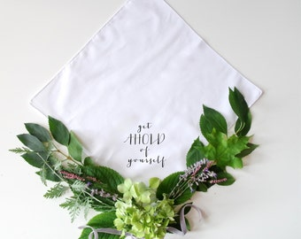 Wedding Handkerchief - Humor - Mother Wedding Gift - Bride Wedding Gift - Printed Handkerchief - Favor - Get Ahold of Yourself