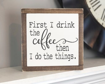 First I drink the coffee then I do the things sign, Coffee sign Wood sign Kitchen sign Farmhouse kitchen, Coffee lover, Funny sign, Coffee