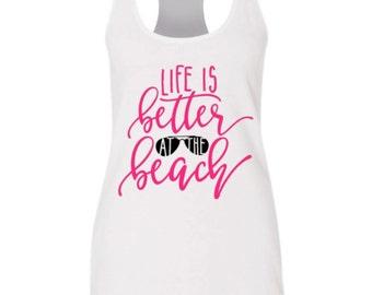 Life is better at the beach shirt - Women tank - Beach 2016 - Sunglasses shirt - Racerback tank - Beach vacation - Ocean - Family vacation