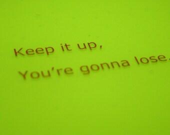 Keep It Up, vous allez perdre - Rich Eisen inspiré sous-verres, fabriqués sur commande dans toutes les couleurs
