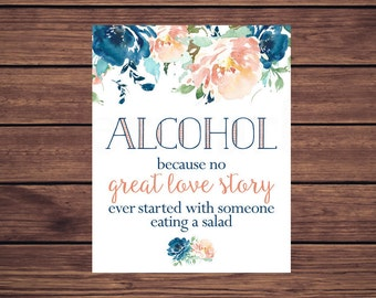 Alcohol because no  great love story ever started with someone eating a salad Sign, Blue and Coral Floral JPEG PDF Printable 262
