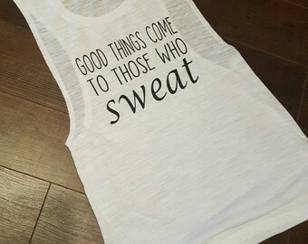 Good things come to those that sweat!  workout tank/ fitness tank/