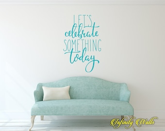 Lets Celebrate Something Today - Wall decal  - Home Decor - Inspirational - Motivational Decals - Family wall decor - Birthday wall decal