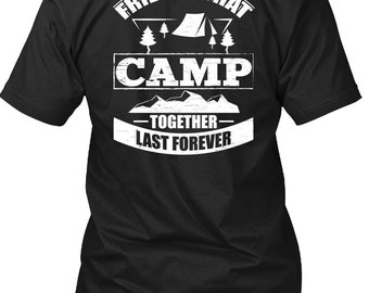 Friend That Camp Together Last Forever T Shirt, Being A Camper T Shirt