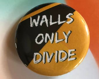 Walls Only Divide Pinback Buttons, Punk Pins and Patches, Backpack Pins Political, Fridge Magnets, Hippie Gifts, Button Badge, Trump Wall