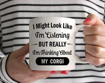 I Might Look Like I'm Listening But Really I'm Thinking About My Corgi Mug