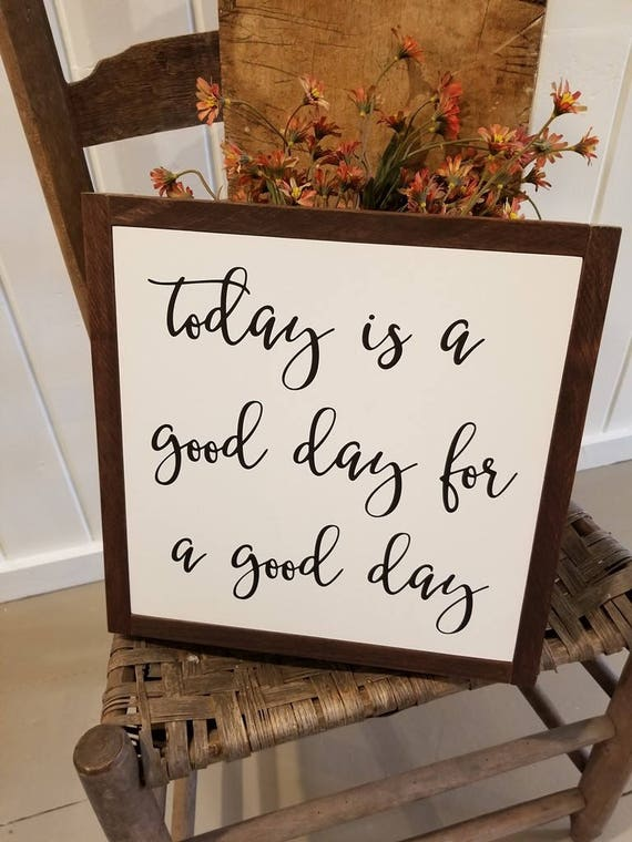 Today is a good day Sign - Farmhouse Decor - Inspirational Sign - Wedding Sign - Love -  Rustic Decor - Home Decor - Farmhouse Sign