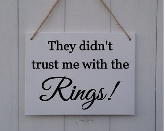 They Didn't Trust Me With The Rings   Wedding Plaque   Wedding Sign   Wedding Prop   Page Boy sign   Ring Bearer Sign   Rings Sign