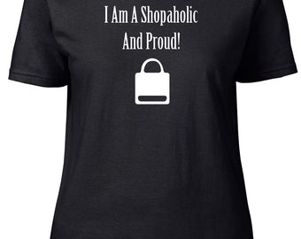 I'm A Shopaholic and Proud. Ladies semi-fitted t-shirt.