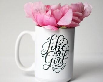 Mug - Like a girl - hand lettered inspirational mug