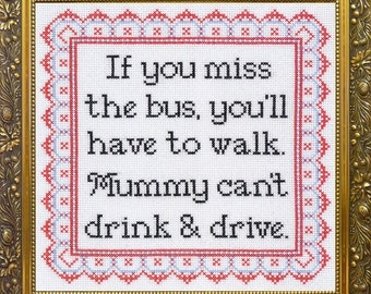 If You Miss the Bus, You'll Have to Walk. Mummy / Mommy Can't Drink and Drive - cross stitch chart -  pdf download