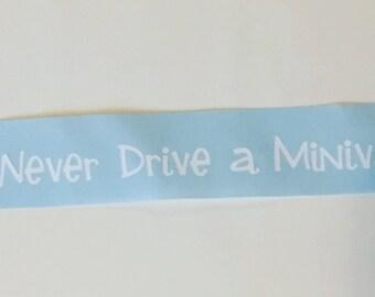 I'll never drive a minivan vinyl decal