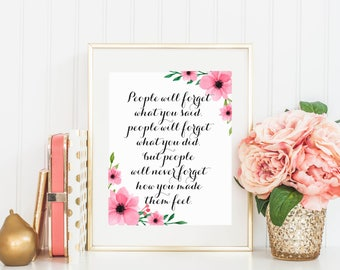 Maya Angelou Quote, People will forget what you said, Floral Print, Motivational Quote, Inspiring Quote, Wall art 16x20 11x14 8x10 5x7 4x6
