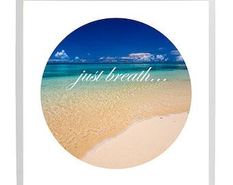 Ocean & Beach Photographic Art -  Just Breath.... Ocean Inspiralional Quotes