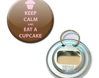 Bottle opener Keep Calm and Eat A Cupcake Ø 56 mm button pin Badge