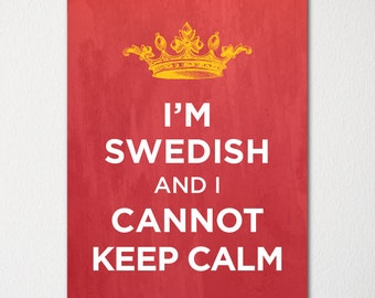 I'm Swedish and I Cannot Keep Calm- Any Nationality Available - Fine Art Print - Choice of Color - Purchase 3 and Receive 1 FREE