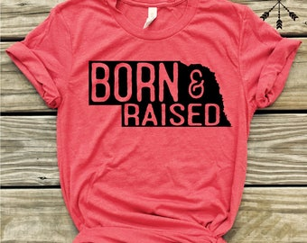 Nebraska Born & Raised, tshirt, Nebraska Shirt, Home T-shirt, Nebraska graphic t, state pride tshirt
