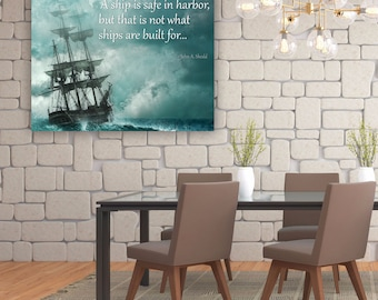 A SHIP IS Safe in Harbor but that's Not What Ships are For Inspirational Nautical Quote Fine Art Canvas Wall Art Home Decor Sailing Quote