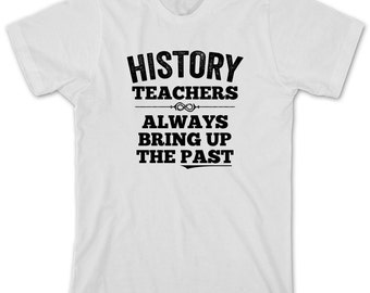 History Teachers Always Bring Up The Past Shirt - gift idea, shirt for teacher, historian, teacher assistant - ID:1799