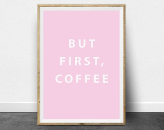 But First Coffee, Printable Art, Quote Print, Printable Wall Art, Pink and White Print, Typography Print, Typography Wall Art, Minimal Art