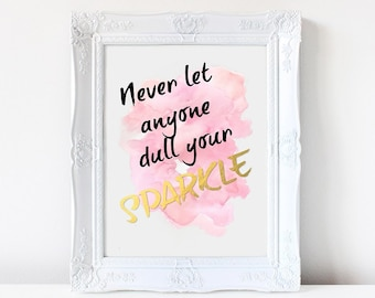 Never let anyone dull your sparkle. Hand painted original artwork. Quote. Love. Love quote. Watercolor. Gold leaf